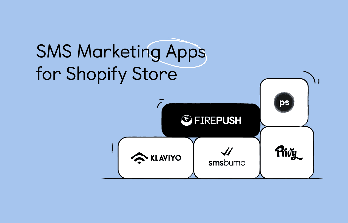 10+ Best Shopify SMS Marketing Apps [Top Ratings]