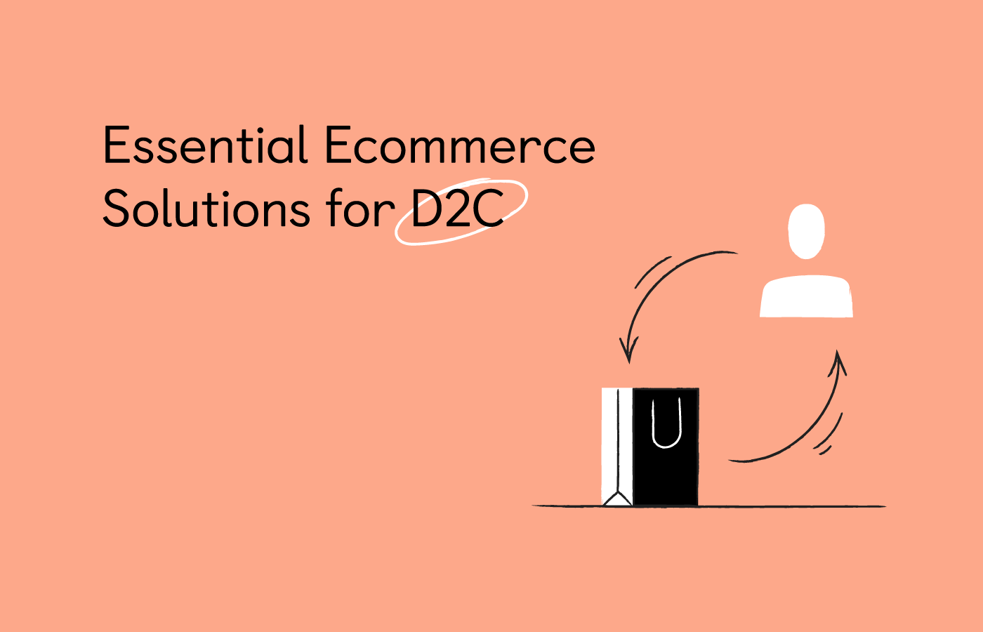 How eCommerce solutions can make or break your D2C business?