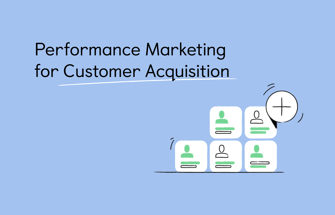 Why performance marketing for Customer Acquisition is a great addition to...