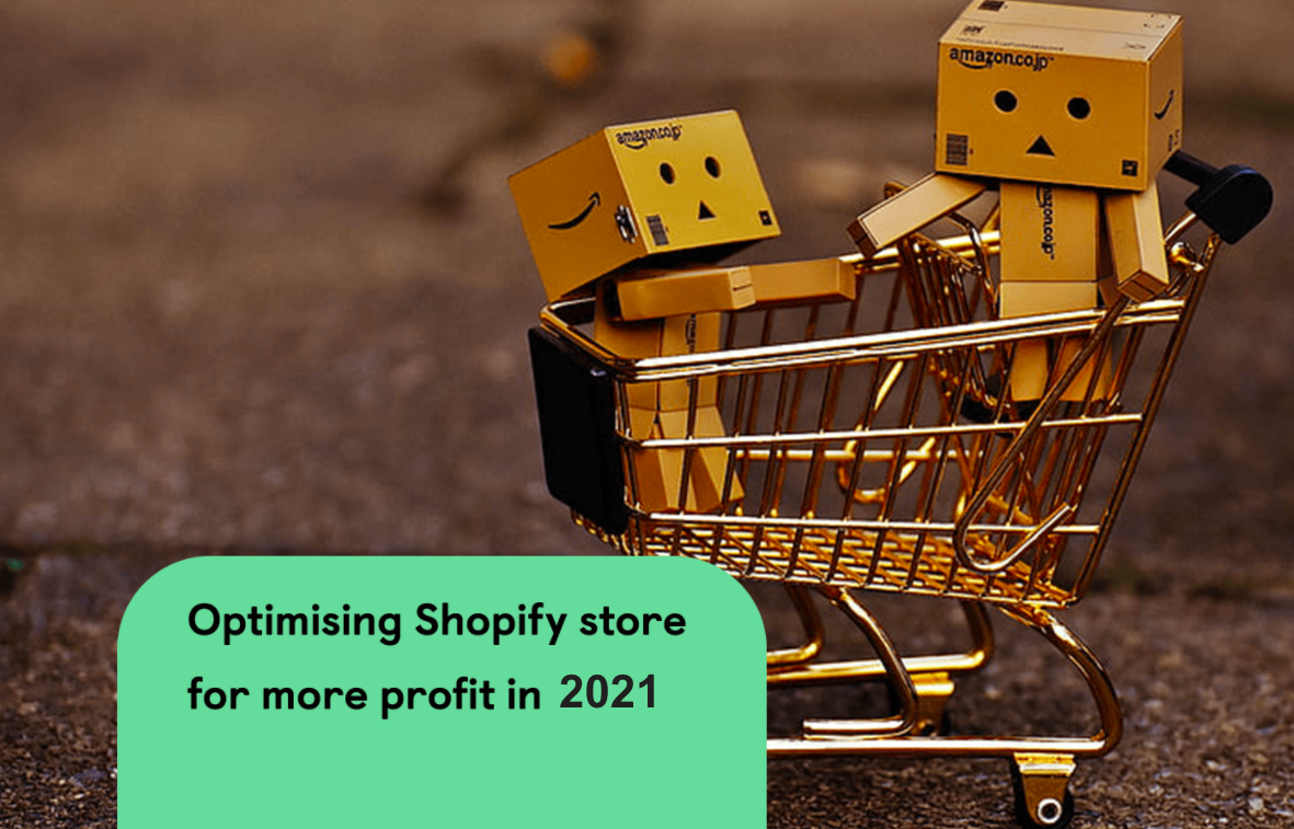 How to Improve a Shopify Store to Get More Profits in 2021