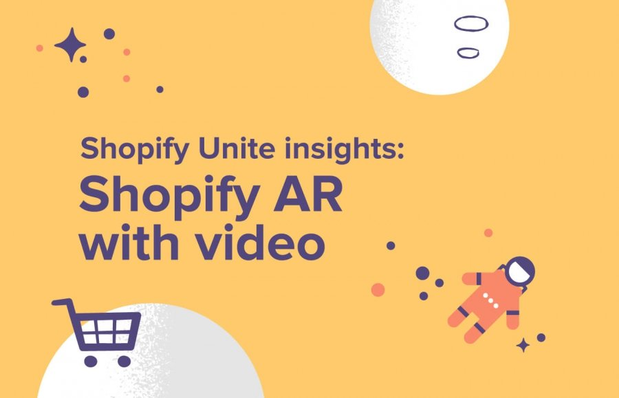 Shopify AR with video - Shopify Unite insights