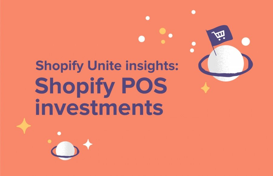 Insights from Shopify Unite - Shopify POS investments