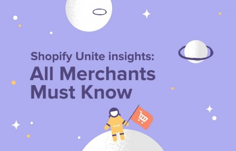 Shopify Unite Insights: Everything Shopify and Shopify Plus Merchants Need to...