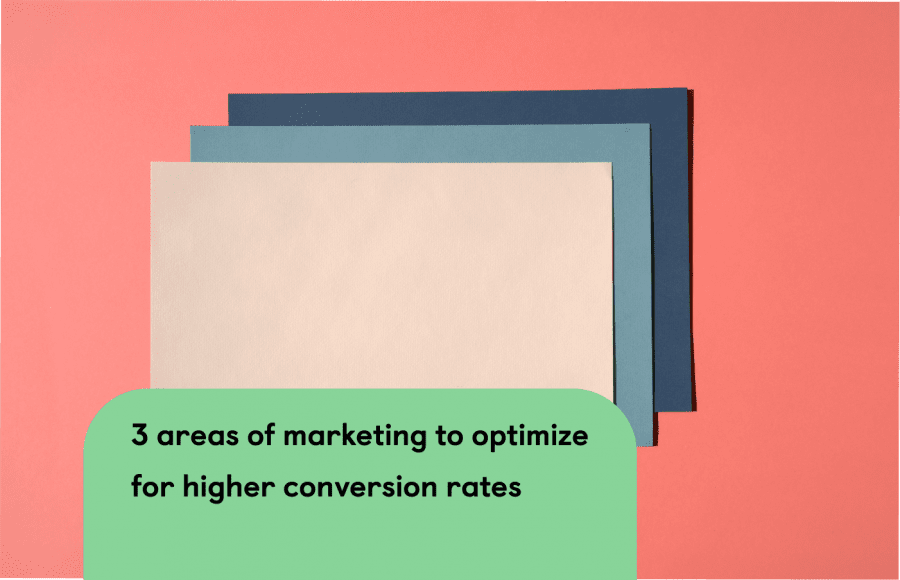 3 areas of your marketing to optimize for higher conversion rates and how to...
