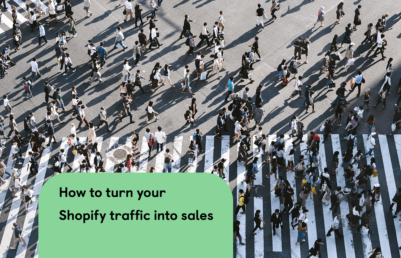 How to turn your Shopify traffic into sales. It's not just about ads.