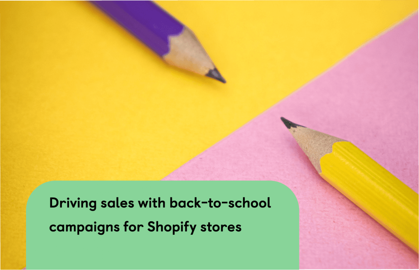 How to drive sales with back-to-school campaigns for Shopify stores
