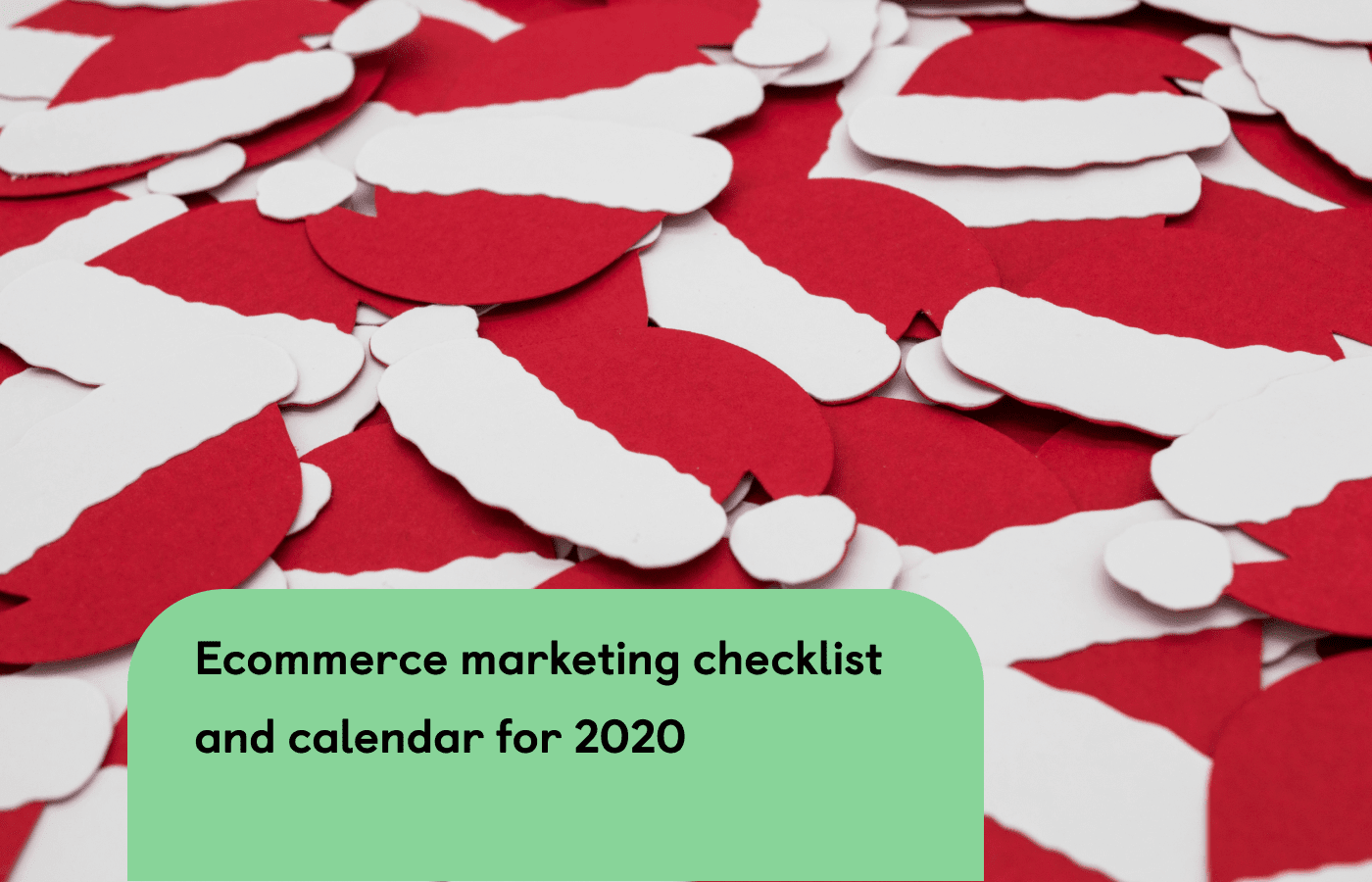 Your ecommerce marketing checklist and calendar for the 2020 holiday shopping...
