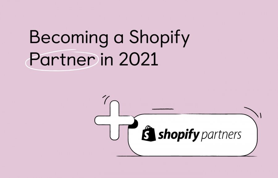Shopify Partners: How to Become One in 2021